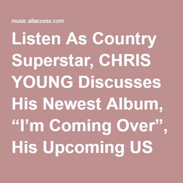 """Listen As Country Superstar, CHRIS YOUNG Discusses His Newest Album, """"I'm Coming Over"""", His Upcoming US Tour, Performing On A Plane With Cassadee Pope And Much More! 