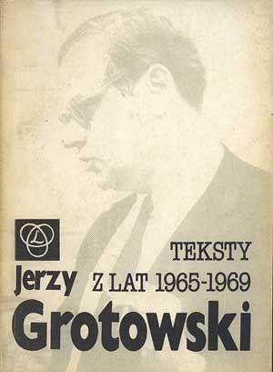 Teksty z lat 1965-1969, Jerzy Grotowski, Wiedza o kulturze, 1990, http://www.antykwariat.nepo.pl/teksty-z-lat-19651969-jerzy-grotowski-p-522.html