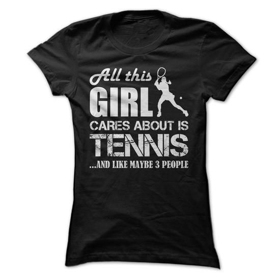 Awesome Tee All this Girl Cares About Is Tennis...And Like Maybe 3 People (White) Shirts & Tees
