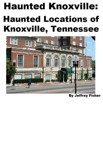 Haunted Knoxville: The Haunted Locations of Knoxville, Tennessee by Jeffrey Fisher. $2.99. 14 pages. This guide offers information on the haunted locations of Knoxville, Tennessee. Each location includes information on its history, and the ghost(s) believed to haunt the property.                            Show more                               Show less