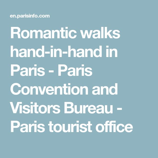 Romantic walks hand-in-hand in Paris - Paris Convention and Visitors Bureau - Paris tourist office