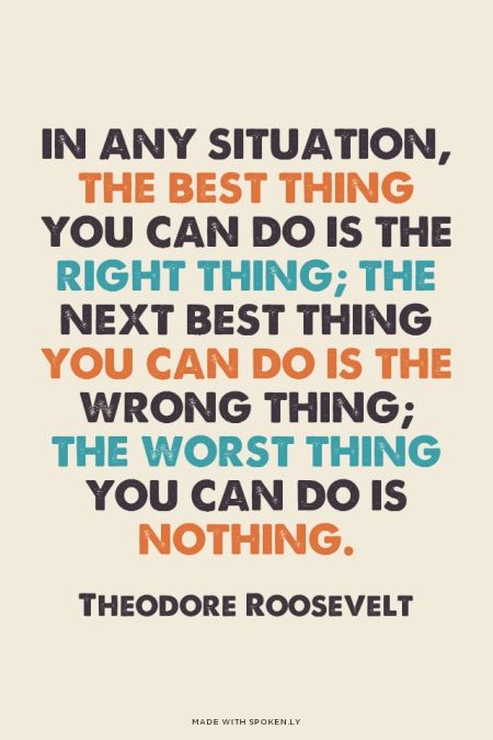 In any situation, the best thing you can do is the right thing;...  #powerful #quotes #inspirational #words