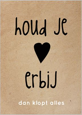 Mooi... Dutch words: keep your heart with you, than will everything be okay