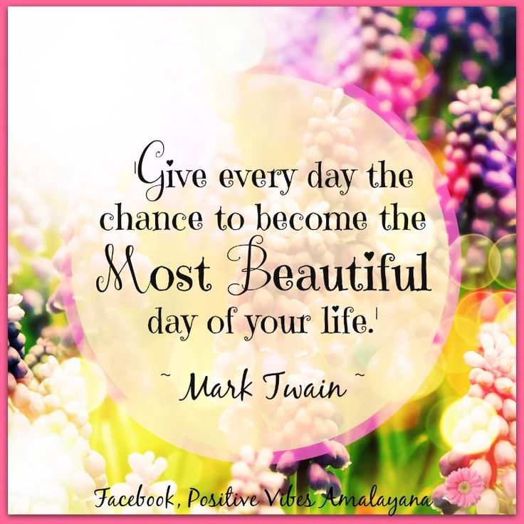 """""""Give Every Day The Chance To Become The Most Beautiful"""