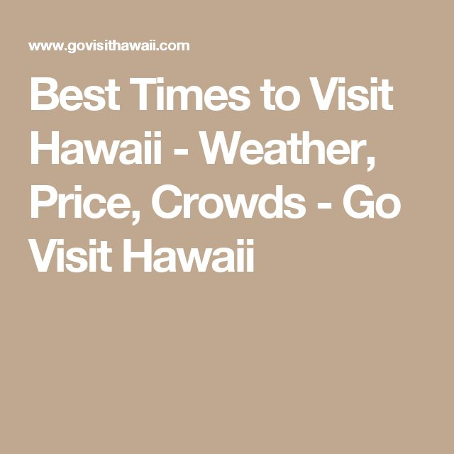Best Times to Visit Hawaii - Weather, Price, Crowds - Go Visit Hawaii
