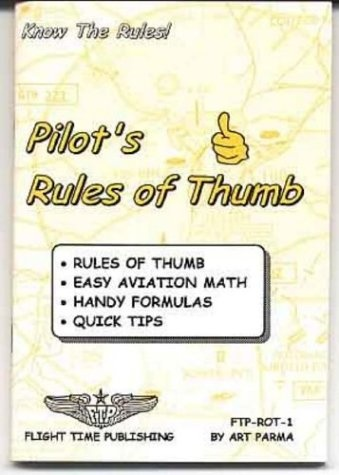 Bestseller Books Online Pilot's rules of thumb: Rules of thumb, easy aviation math, handy formulas, quick tips Art Parma $7.95  - http://www.ebooknetworking.net/books_detail-0963197347.html