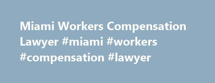 Miami Workers Compensation Lawyer #miami #workers #compensation #lawyer http://lesotho.nef2.com/miami-workers-compensation-lawyer-miami-workers-compensation-lawyer/  Workers Compensation Workers Compensation Lawyer In Miami Workplace injuries can't be ruled out completely in course of carrying out your job. When these work related injuries happen you need the help of a workers compensation attorney. However, some jobs are more prone to workplace injuries than others and such jobs include…