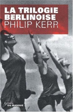 La trilogie berlinoise : Lété de cristal ; La pâle figure ; Un requiem allemand - Philip Kerr