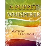 A Puppet Whisperer: 100 Two Sentence Stories (Kindle Edition)By Mathew Ferguson