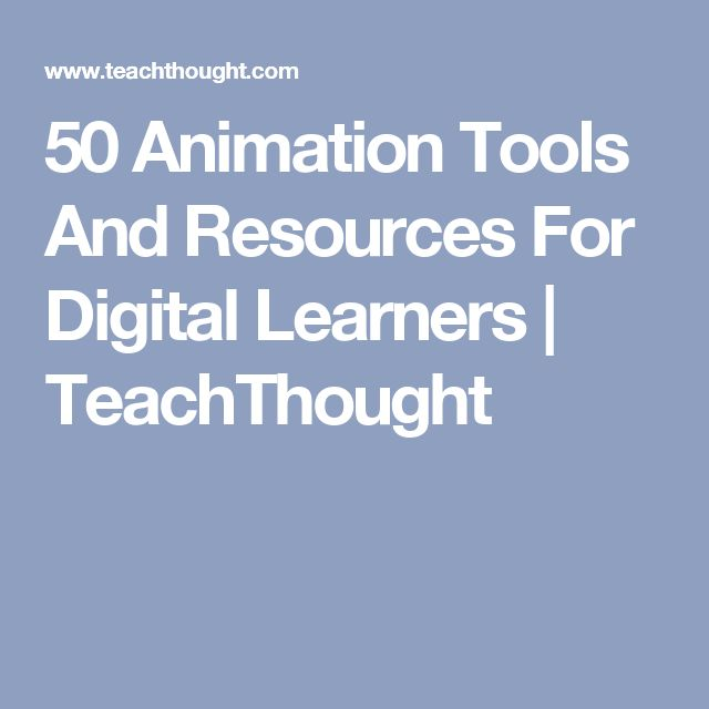 50 Animation Tools And Resources For Digital Learners | TeachThought