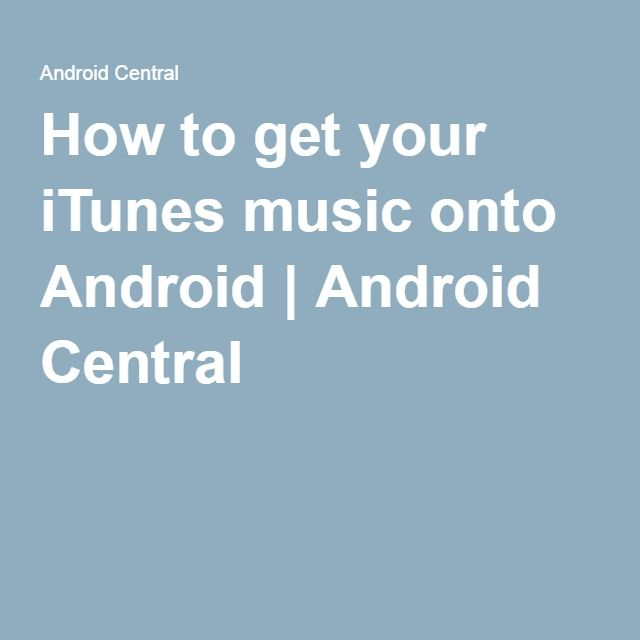 How to get your iTunes music onto Android   Android Central