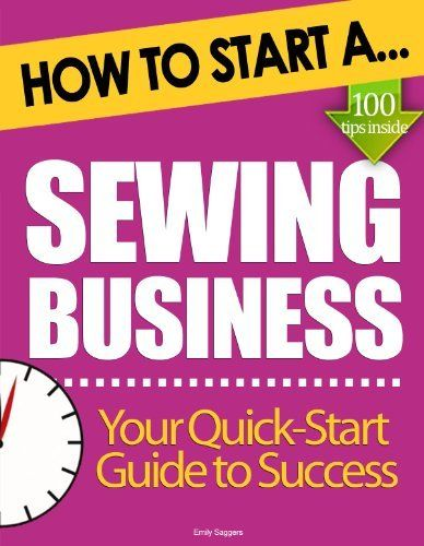How to Start a Sewing Business: (Start Up Tips to Boost Your Sewing Business Success) by Emily Saggers. $5.62. 122 pages