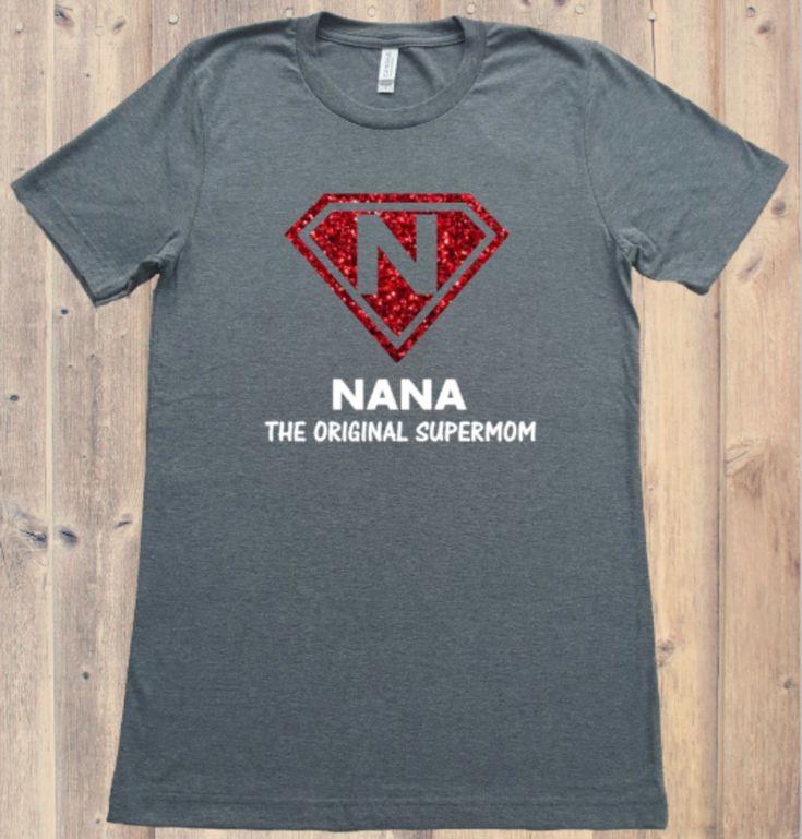 Nana Shirt,Nana The Original Supermom, Nana Gift, , Gifts for Nana, Nana Birthday Gift, Mothers Day Gift, Nana Christmas Gift. by HomeGrownGift on Etsy