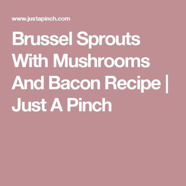 Brussel Sprouts With Mushrooms And Bacon Recipe   Just A Pinch