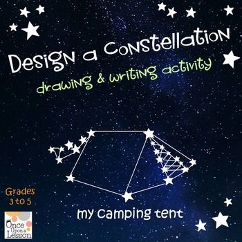 Design a Constellation This is a writing and drawing activity for grades 3 to 5. Students plan, draw and write about a constellation that is a symbol of something important to them.
