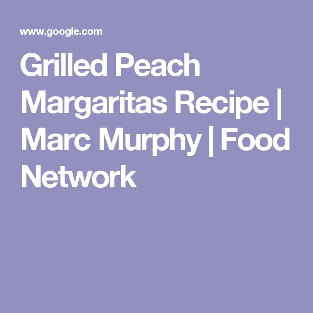 Grilled Peach Margaritas Recipe | Marc Murphy | Food Network