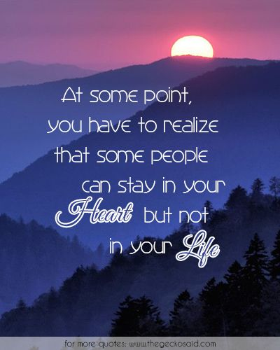 At some point, you have to realize that some people can stay in your heart but not in your life.  #change #heart #life #people #point #quotes #realize #some #stay