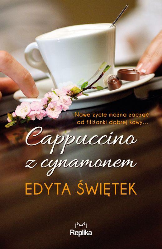 Cappuccino z cynamonem - ostateczna wersja okładki. Wydawnictwo Replika, premiera jesień 2015 r.