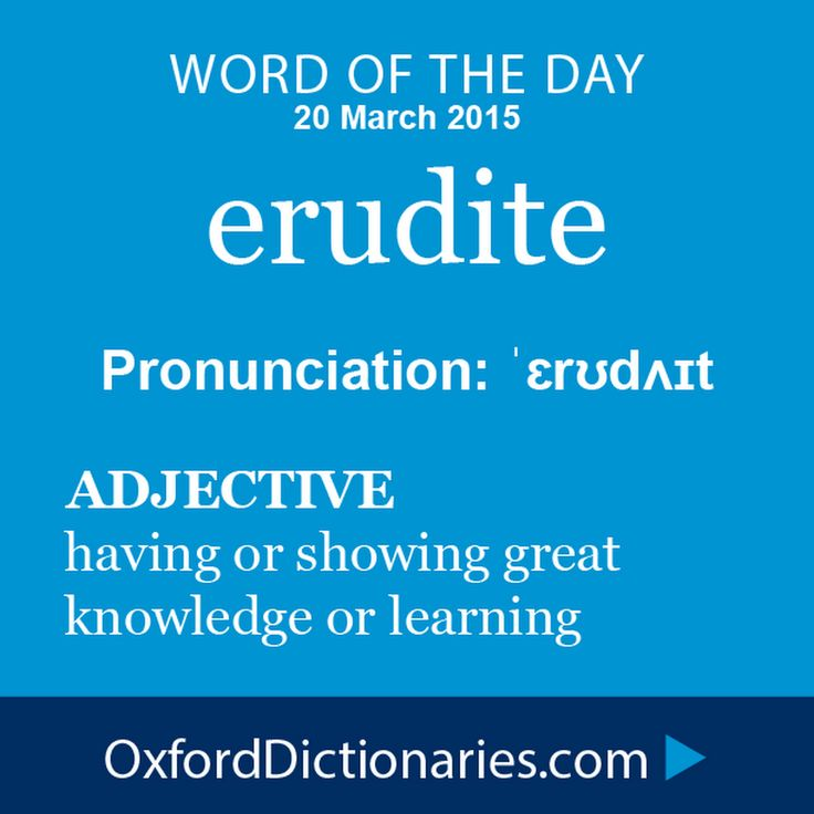 Word of the Day: erudite Click through to the full definition, audio pronunciation, and example sentences: http://www.oxforddictionaries.com/definition/... - Oxford Dictionaries - Google+