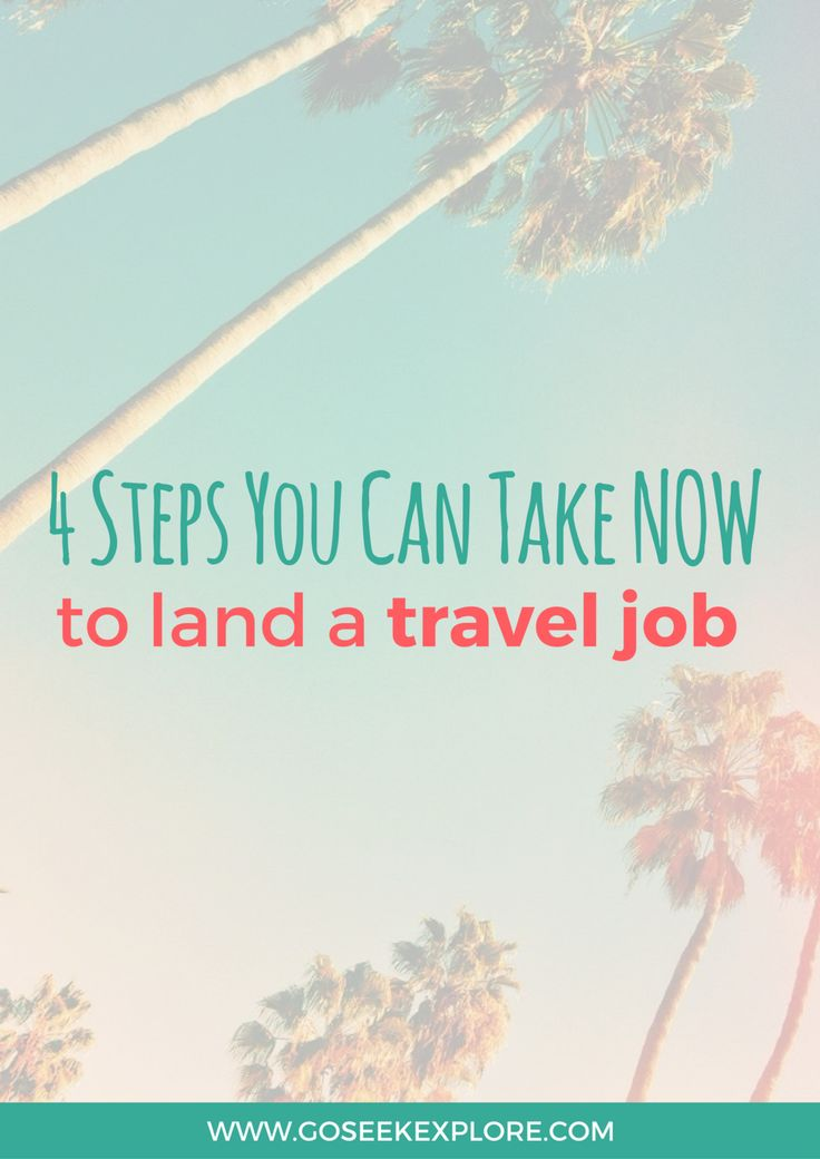 4 Steps To Take Now To Land a Travel Job