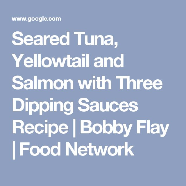 Seared Tuna, Yellowtail and Salmon with Three Dipping Sauces Recipe | Bobby Flay | Food Network