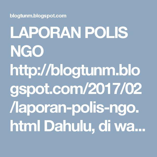 LAPORAN POLIS NGO http://blogtunm.blogspot.com/2017/02/laporan-polis-ngo.html Dahulu, di waktu kita kurang bijak, #Singapura telah dijual ke #British . Sekarang ini Singapura menjadi negara asing yang tidak mungkin dikembalikan kepada Johor.. Tun Mahathir Mohamad