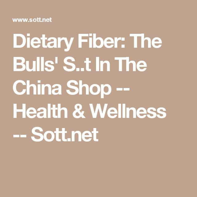 Dietary Fiber: The Bulls' S..t In The China Shop -- Health & Wellness -- Sott.net