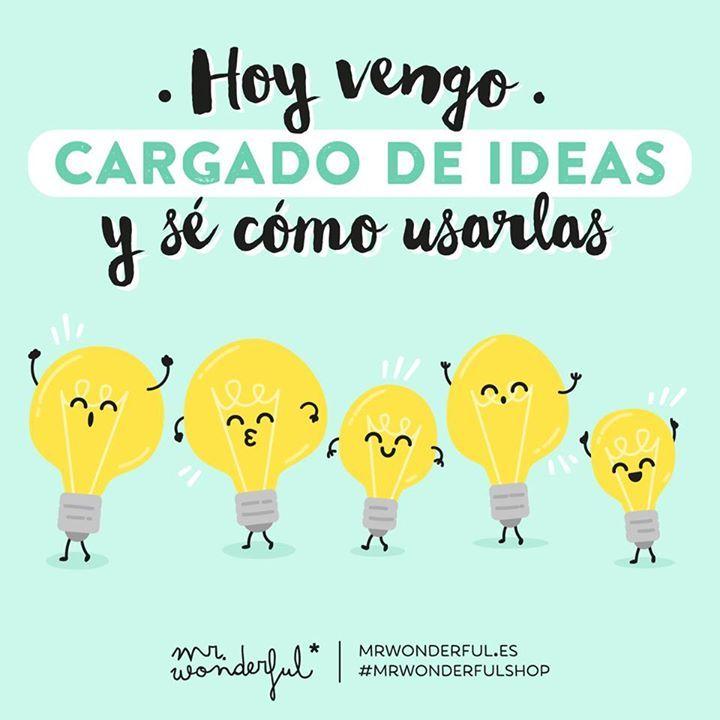 Hoy vengo cargado de ideas, y se cómo usarlas #Mr.Wonderful