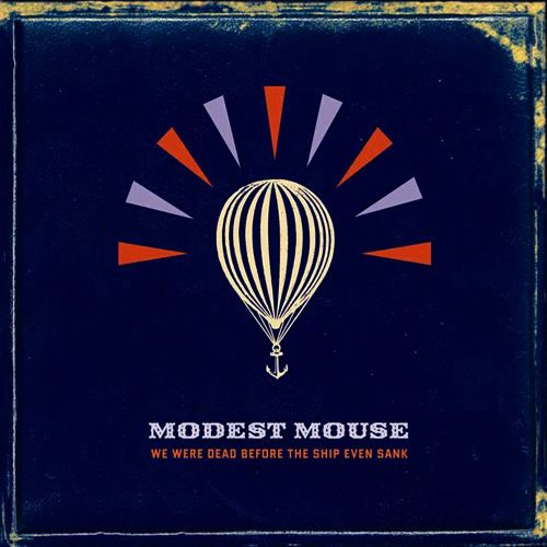 Modest Mouse - We Were Dead Before the Ship Even Sank - 2007