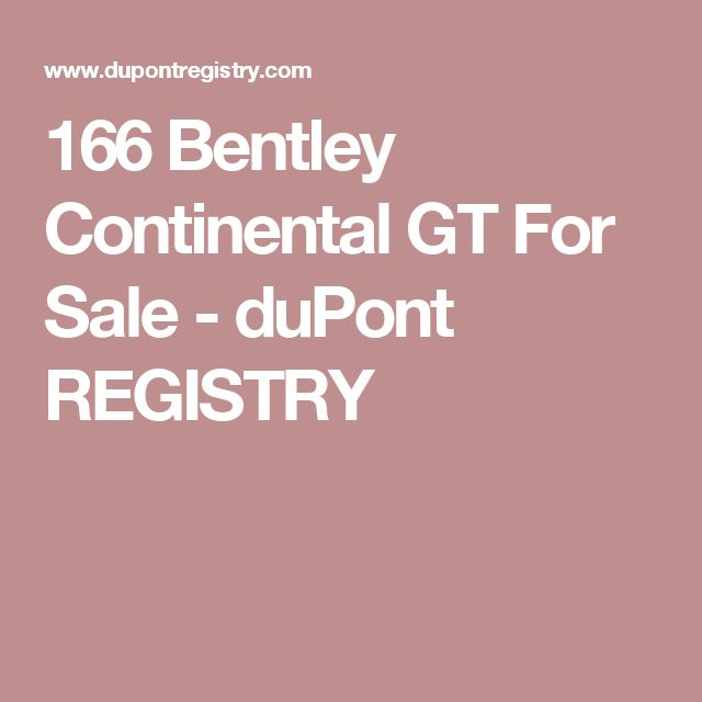 166  Bentley Continental GT For Sale - duPont REGISTRY