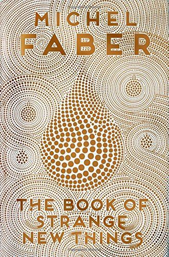 The Book of Strange New Things: Amazon.co.uk: Michel Faber: 9781782114062: Books