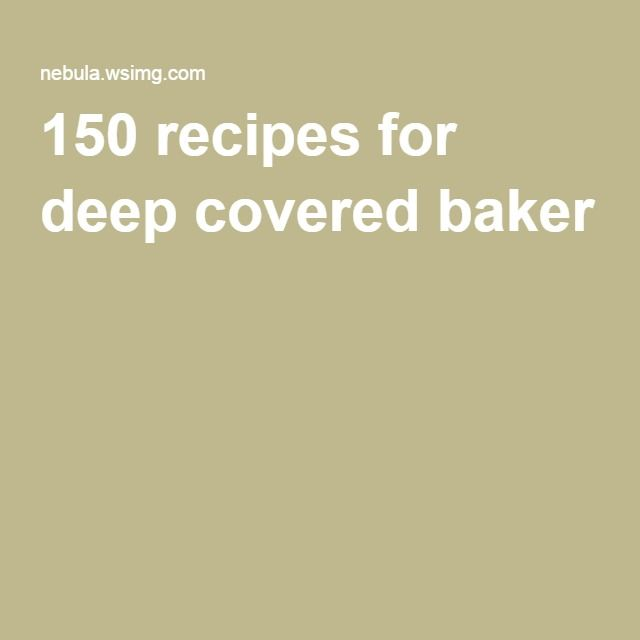 150 recipes for deep covered baker