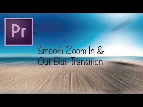 Adobe Premiere Pro CC Tutorial: Smooth Zoom In & Out Blur Transition Effect : Filmmakers