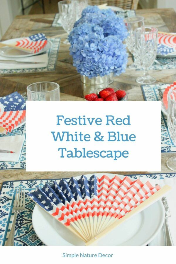How To Create A Festive Red White Blue Tablescape Tablescape 4thofjuly Holidaytablescape Red And White Blue Placemats Simple Nature Decor