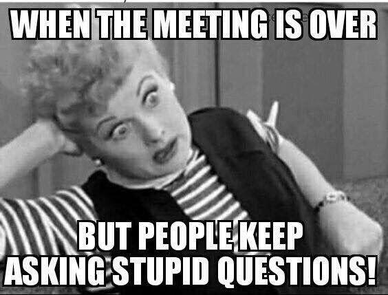 Like, every meeting.