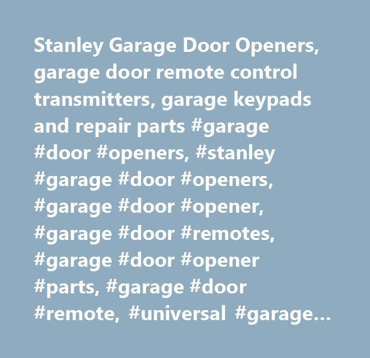 Stanley Garage Door Openers, garage door remote control transmitters, garage keypads and repair parts #garage #door #openers, #stanley #garage #door #openers, #garage #door #opener, #garage #door #remotes, #garage #door #opener #parts, #garage #door #remote, #universal #garage #door #openers, #clicker #garage #door #remote, #genie #garage #door #opener, #liftmaster #garage #door #opener…