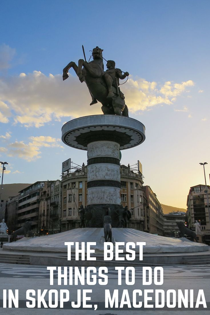 Some of the best things to do in the beautiful capital city of Macedonia - Skopje!