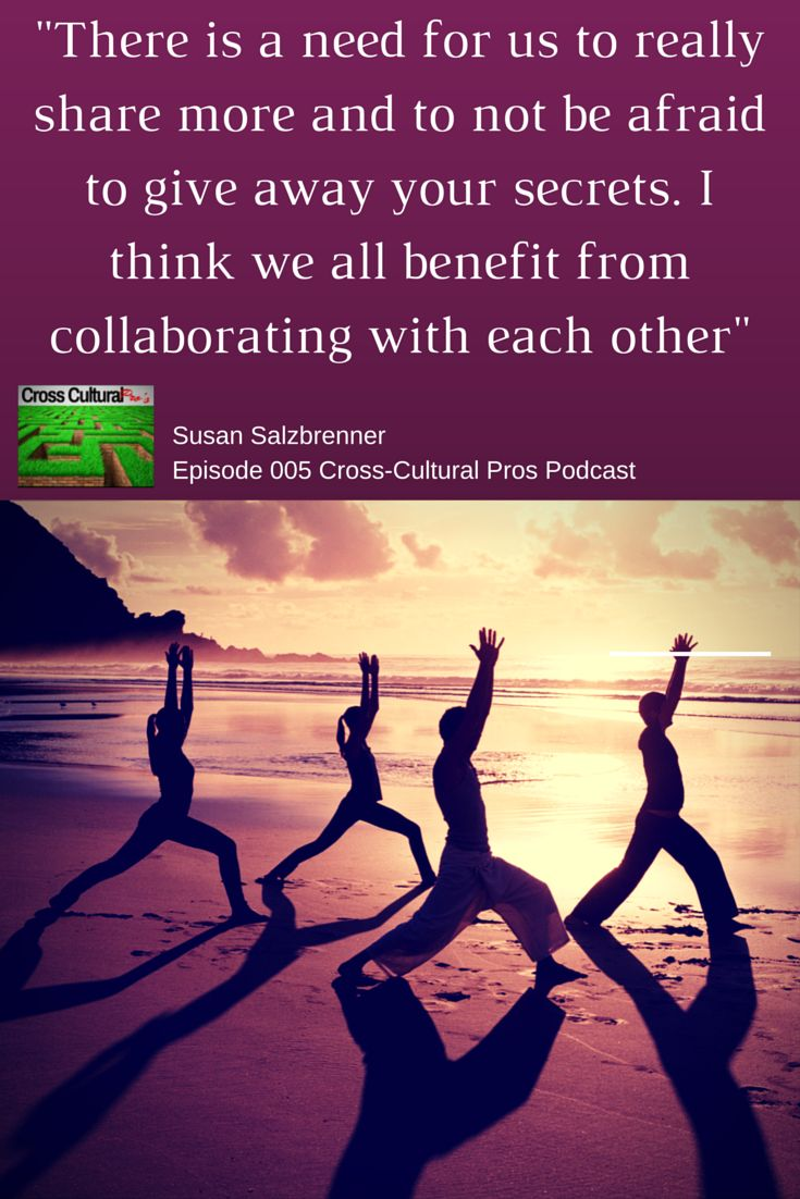 """""""There is a need for us to really share more and to not be afraid to give away your secrets. I think we all benefit from collaborating with each other"""" - Susan Salzbrenner, Fit Across Cultures"""