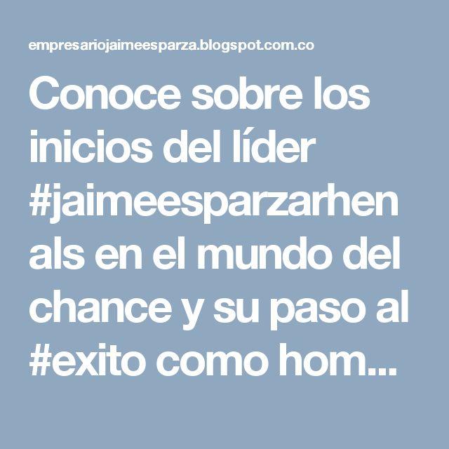 Conoce sobre los inicios del líder #jaimeesparzarhenals en el mundo del chance y su paso al #exito como hombre de negocios