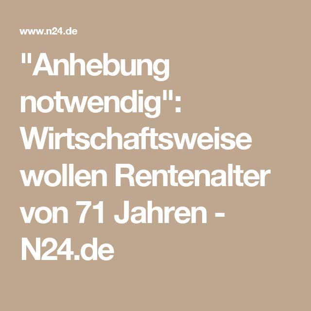 """""""Anhebung notwendig"""": Wirtschaftsweise wollen Rentenalter von 71 Jahren - N24.de"""