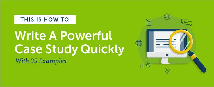 How to Write a Powerful Case Study Quickly With 35 Examples