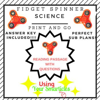 This PRINT AND GO lesson is a great print and go plan explaining the science behind this crazy fad. It briefly explains the science behind a spinner including critical vocabulary words such as FRICTION, INERTIA and CENTRIPETAL force. This two page printable is perfect to fill a 30 - 40 minute period with a reading passage, comprehension questions and a scramble for students to solve.