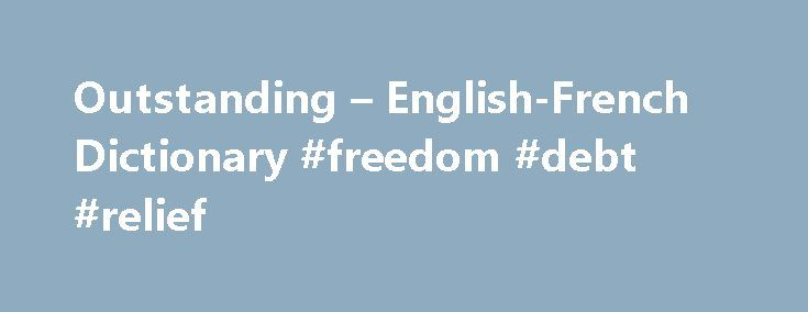 "Outstanding – English-French Dictionary #freedom #debt #relief http://debt.remmont.com/outstanding-english-french-dictionary-freedom-debt-relief/  #outstanding debt # Dictionnaires de langue en ligne outstandingadj adjective. Describes a noun or pronoun–for example, ""a tall girl,"" ""an interesting book,"" ""a big house."" exceptionnel, extraordinaire adj adjectif. modifie un nom. Il est généralement placé après le nom et s'accorde avec le nom (ex. un ballon bleu, une balle bleue ). En général…"