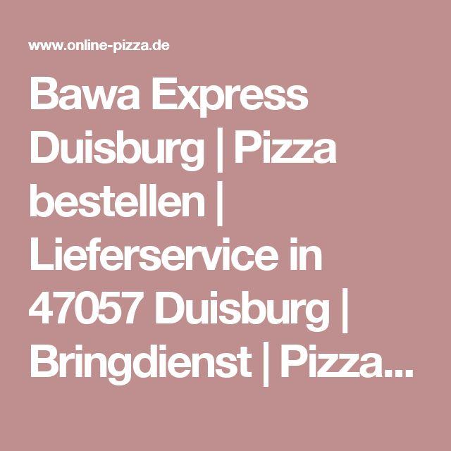 Bawa Express Duisburg | Pizza bestellen | Lieferservice in 47057 Duisburg | Bringdienst | Pizzadienst | Pizza-Taxi