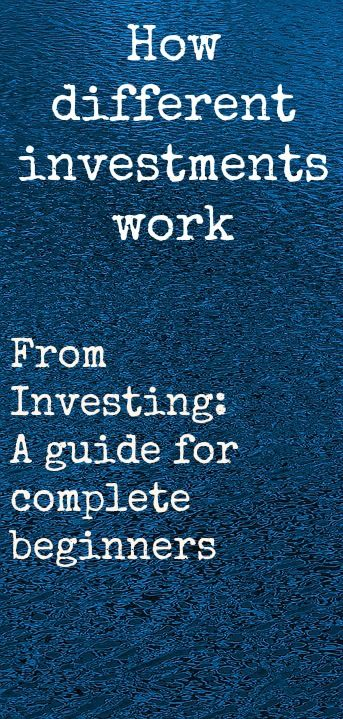 How different investments work. If you're new to investing, understanding what stocks and shares, funds and bonds are is step one. Check out these explanations for how each of these works.