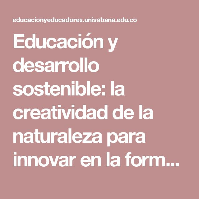 Educación y desarrollo sostenible: la creatividad de la naturaleza para innovar en la formación humana | Collado-Ruano | Educación y Educadores