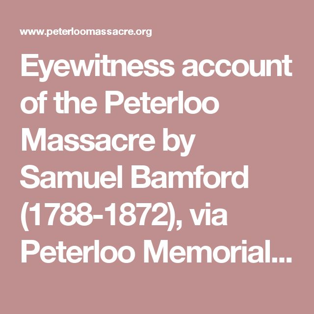 Eyewitness account of the Peterloo Massacre by Samuel Bamford (1788-1872), via Peterloo Memorial Campaign