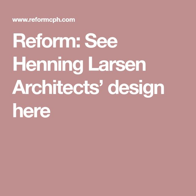 Reform: See Henning Larsen Architects' design here