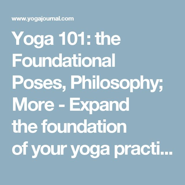 Yoga 101: the Foundational Poses, Philosophy; More - Expand thefoundation ofyour yoga practice with our guides to different yoga styles, yoga terminology, philosophy,history, and much more. | Yoga Journal