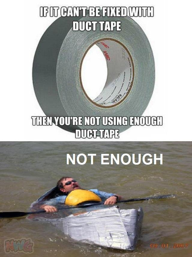 You're Not Using Enough Duct Tape